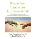Would You Baptize an Extraterrestrial?: ... and Other Questions from the Astronomers' In-Box at the Vatican Observatory
