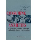 Consuming Anxieties: Consumer Protest, Gender and British Slavery, 1713-1833