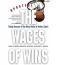 The Wages of Wins: Taking Measure of the Many Myths in Modern Sport.
