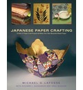 Japanese Paper Crafting: Create 17 Paper Craft Projects and Make Your Own Beautiful Was