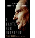 A Taste for Intrigue: The Multiple Lives of Francois Mitterrand