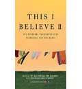 This I Believe II: The Personal Philosophies of Remarkable Men and Women