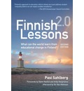 Finnish Lessons 2.0: What Can the World Learn from Educational Change in Finland?: Finnish Lessons 2.0: What Can the World Learn from Educational Change in Finland?
