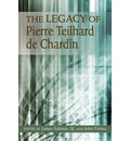 The Legacy of Pierre Teilhard De Chardin: His Relevance for Today