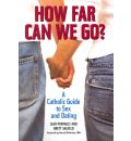 How Far Can We Go?: A Catholic Guide to Sex and Dating