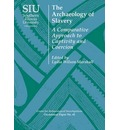 The Archaeology of Slavery: A Comparative Approach to Captivity and Coercion