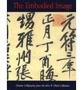 The Embodied Image: Chinese Calligraphy from the John B.Elliott Collection