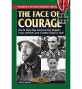 The Face of Courage: The 98 Men Who Received the Knight's Cross and the Close-Combat Clasp in Gold