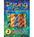 Dyeing with Gene Shepherd Dvd2: Volume 2: How to Dye with Acid Dyes; Spots and Textures, Pots and Casseroles