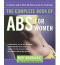 The Complete Book of ABS for Woman: The Definitive Guide for Women Who Want to Get into the Ultimate Shape