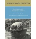 Designing Modern Childhoods: History, Space, and the Material Culture of Children