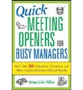 Quick Meeting Openers for Busy Managers: 50 Icebreakers, Energizers, and Other Creative Activities That Get Results