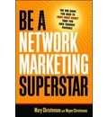 Be a Network Marketing Superstar!: The One Book You Need to Make More Money Than You Ever Thought Possible