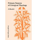 Primary Sources of Liturgical Theology: A Reader