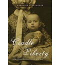 Cradle of Liberty: Race, the Child, and National Belonging from Thomas Jefferson to W. E. B. d Bois