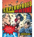 Superheroes and Beyond: How to Draw the Leading and Supporting Characters of Today's Comics