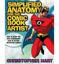 Simplified Anatomy for the Comic Book Artist: How to Draw the New Streamlined Look of Action-adventure Comics