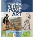 Drawing Basics for Video Game Art: Classic to Cutting Edge Art Techniques for Winning Video Game Design