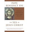 The Yes of Jesus Christ: Spiritual Exercises in Faith, Hope and Love