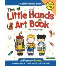 Little Hands Art Book: Exploring Arts and Crafts with 2- to 6-year Olds