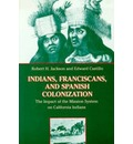 Indians, Franciscans and Spanish Colonization: The Impact of the Mission System on California Indians