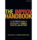 The Improv Handbook: The Ultimate Guide to Improvising in Theatre, Comedy, and Beyond