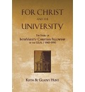 For Christ and the University: The Story of Intervarsity Christian Fellowship of the USA - 1940-1990