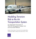 Modeling Terrorism Risk to the Air Transportation System: An Independent Assessment of Tsa S Risk Management Analysis Tool and Associated Methods