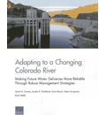 Adapting to a Changing Colorado River: Making Future Water Deliveries More Reliable Through Robust Management Strategies