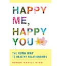 Happy Me, Happy You: The Huna Way to Successful Relationships
