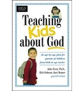 Teaching Kids about God: An Age by Age Plan for Parents of Children Brom Birth to Age Twelve.
