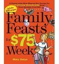 Family Feasts for $75 a Week: A Penny-Wise Mom Shares Her Recipe for Cutting Hundreds from Your Monthly Food Bill