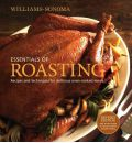 Essentials of Roasting: Recipes and Techniques for Delicious Oven-Cooked Meals