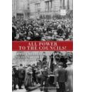 All Power to the Councils!: A Documentary History of the German Revolution 1918-1919