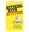 Retiring with Attitude: Approaching and Relishing Your Retirement