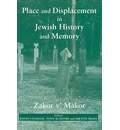 Place and Displacement in Jewish History and Memory: Zakor V'Makor