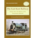 The East Kent Railway: v. 1: The History of the Independent Railway