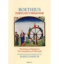 Fortune's Prisoner: The Poems of Boethius's - The Consolation of Philosophy