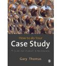 How to Do Your Case Study: A Guide for Students and Researchers
