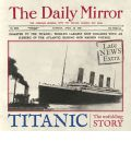 Titanic: The Unfolding Story as Told by the Daily Mirror