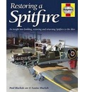 Restoring a Spitfire: An Insight into Building, Restoring and Returning Spitfires to the Skies