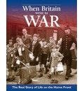When Britain When to War: The Real Life Story of Life on the Home Front. by Richard Havers