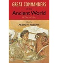 The Great Commanders of the Ancient World 1479BC - 453AD
