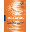 Policy Worlds: Anthropology and Analysis of Contemporary Power