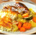 Cooking on a Budget: Quick & Easy, Proven Recipes