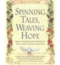 Spinning Tales, Weaving Hope: Stories, Storytelling and Activities for Peace, Justice and the Environment