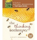 Thinking Beekeeper: A Guide to Natural Beekeeping in Top Bar Hives
