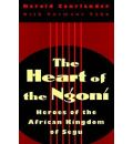 The Heart of the Ngoni: Heroes of the African Kingdom of Segu