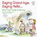 Saying Good-Bye, Saying Hello...: When Your Family Is Moving