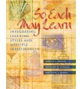 So Each May Learn: Integrating Learning Styles and Multiple Intelligences